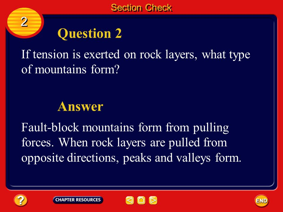Section Check 2. Question 2. If tension is exerted on rock layers, what type of mountains form Answer.