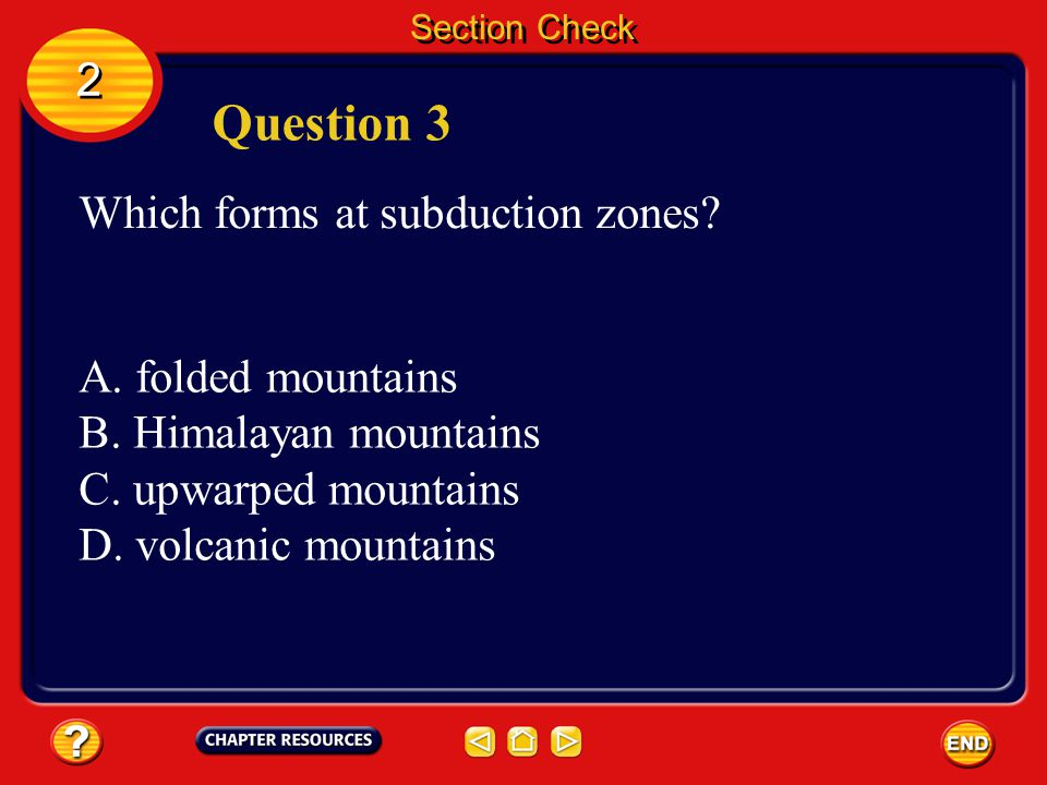 Question 3 2 Which forms at subduction zones A. folded mountains