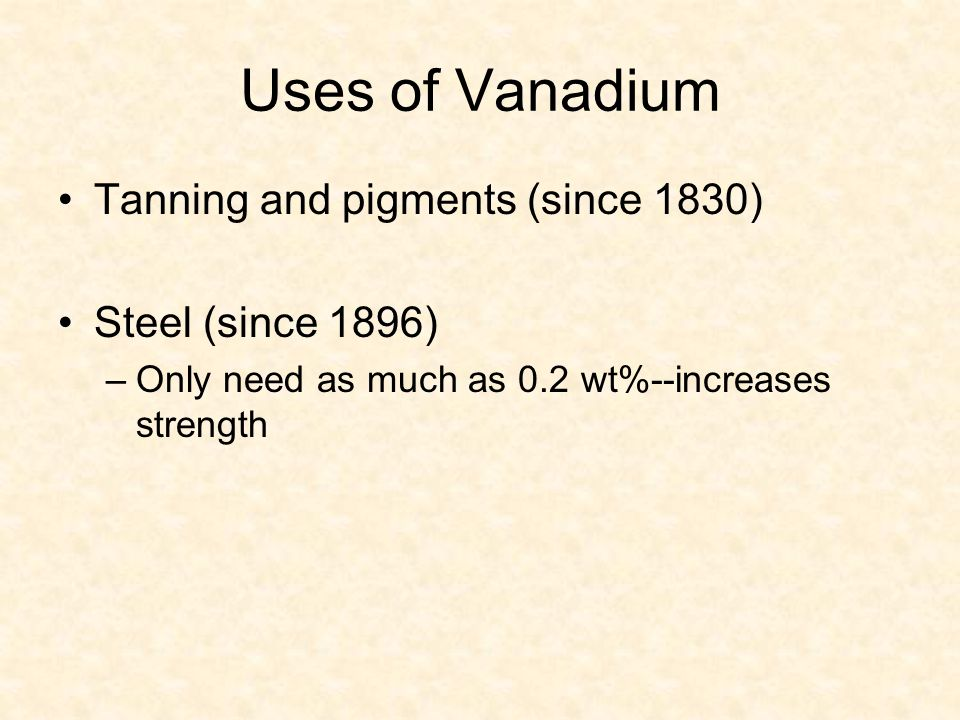 Uses of Vanadium Tanning and pigments (since 1830) Steel (since 1896)