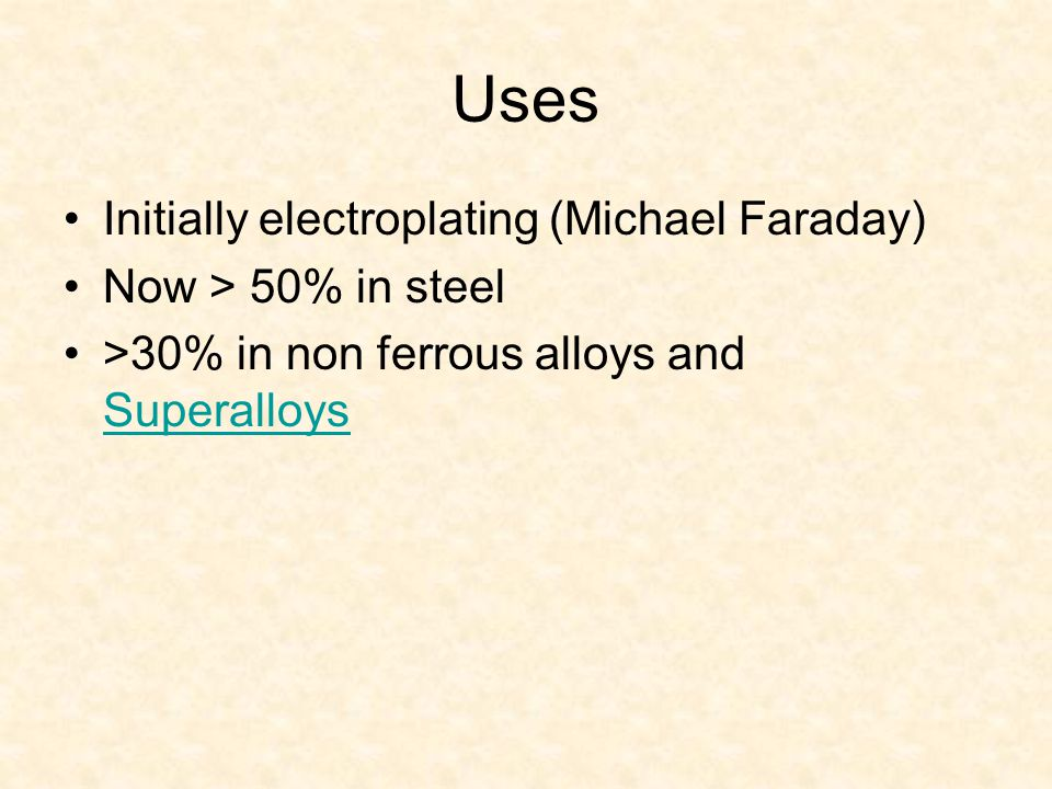 Uses Initially electroplating (Michael Faraday) Now > 50% in steel