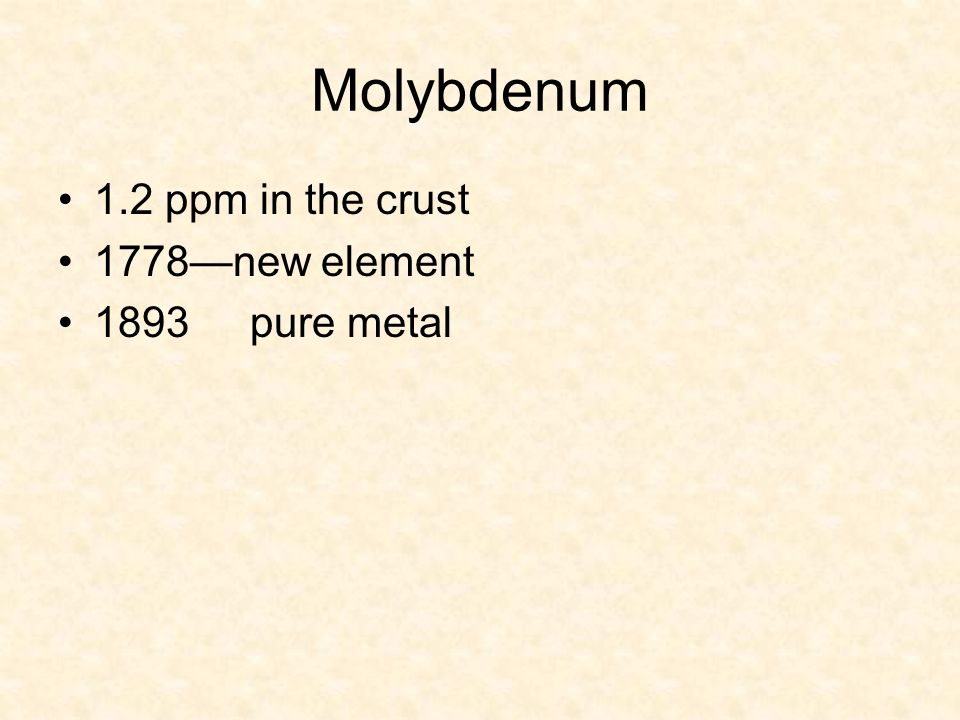 Molybdenum 1.2 ppm in the crust 1778—new element 1893 pure metal