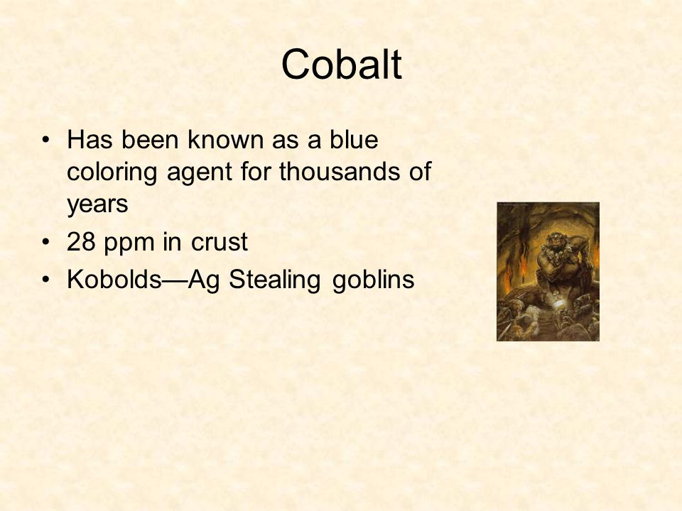 Cobalt Has been known as a blue coloring agent for thousands of years