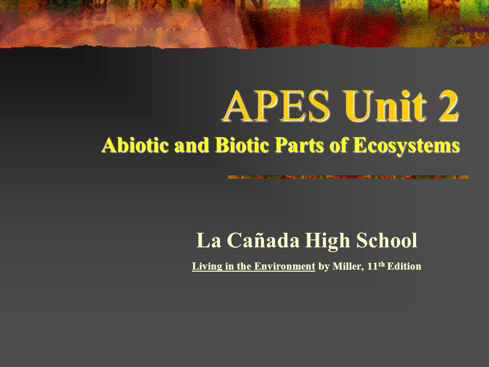 APES Unit 2 Abiotic and Biotic Parts of Ecosystems