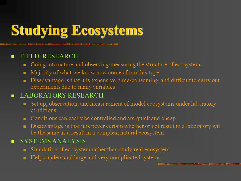 Studying Ecosystems FIELD RESEARCH LABORATORY RESEARCH