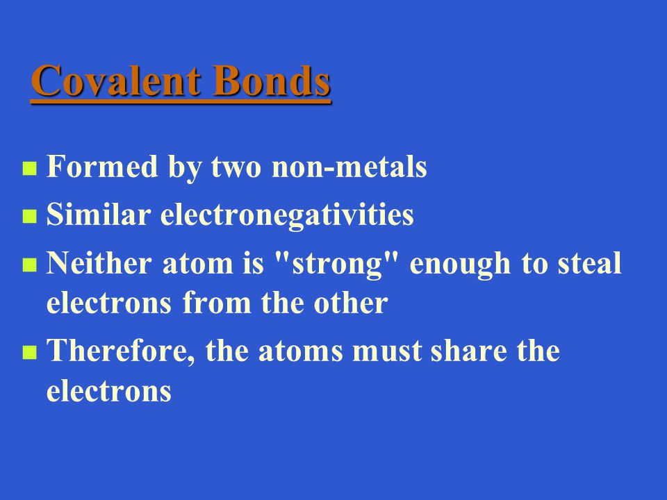Covalent Bonds Formed by two non-metals Similar electronegativities