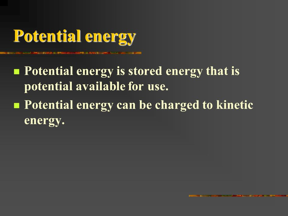 Potential energy Potential energy is stored energy that is potential available for use.