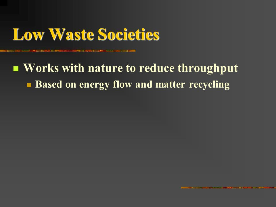 Low Waste Societies Works with nature to reduce throughput