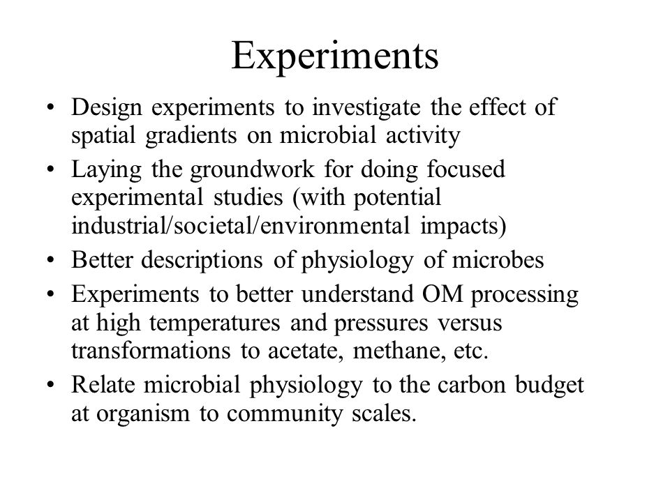 Experiments Design experiments to investigate the effect of spatial gradients on microbial activity.