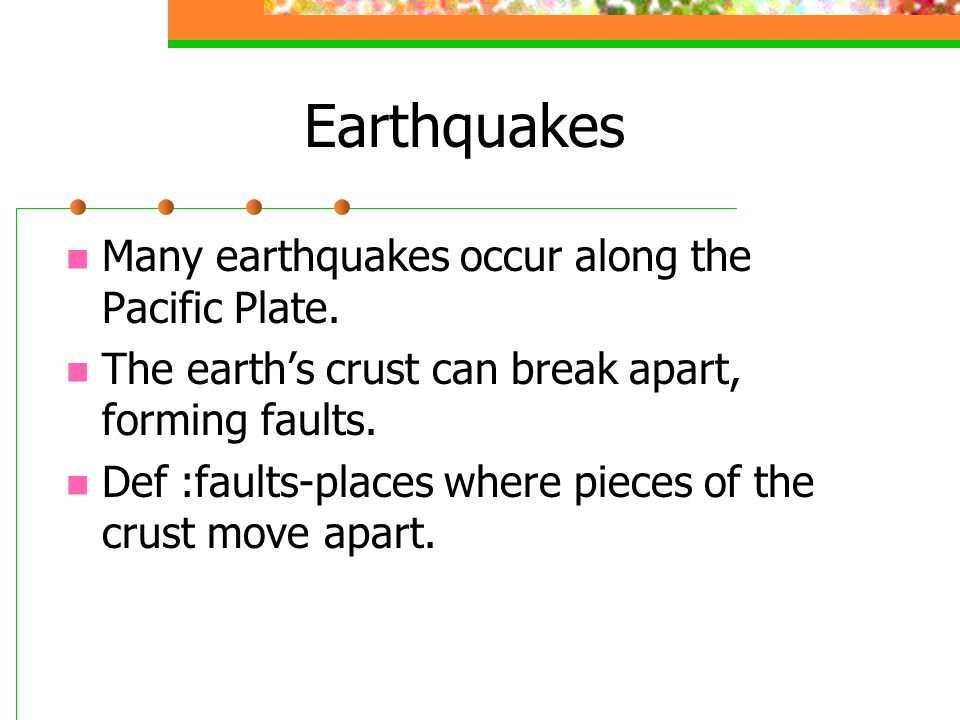 Earthquakes Many earthquakes occur along the Pacific Plate.