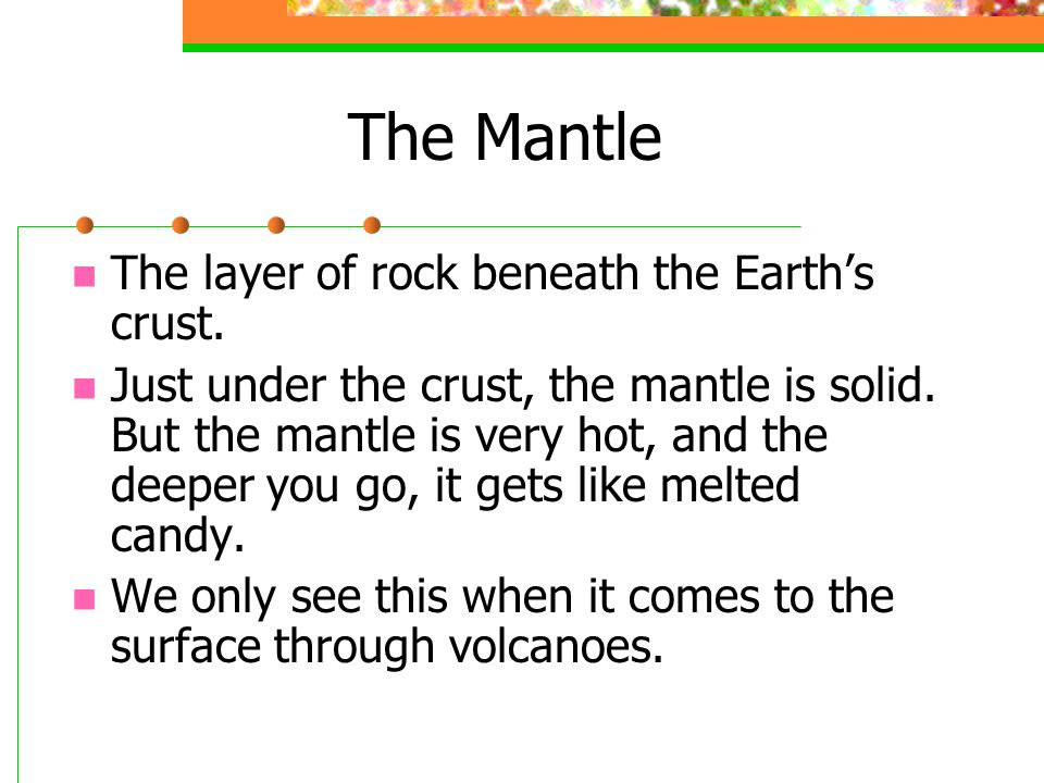 The Mantle The layer of rock beneath the Earth's crust.