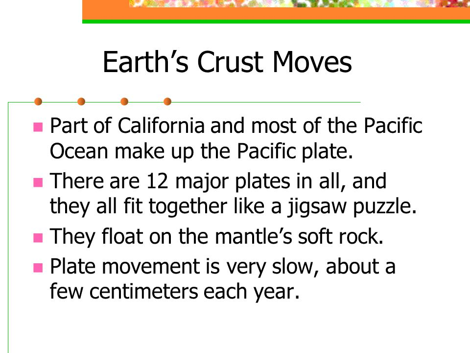 Earth's Crust Moves Part of California and most of the Pacific Ocean make up the Pacific plate.