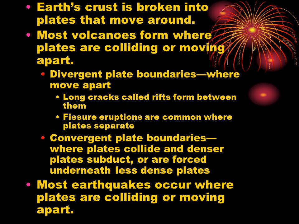 Earth's crust is broken into plates that move around.