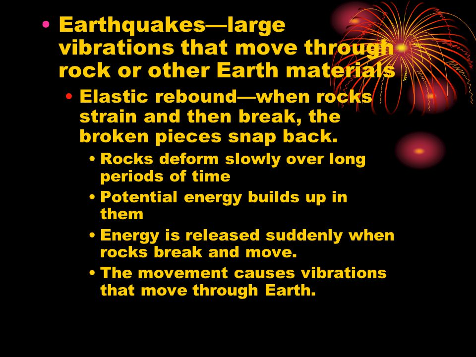 Earthquakes—large vibrations that move through rock or other Earth materials