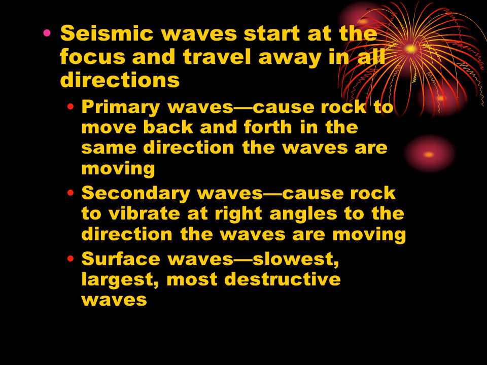 Seismic waves start at the focus and travel away in all directions