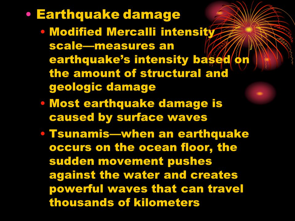 Earthquake damage Modified Mercalli intensity scale—measures an earthquake's intensity based on the amount of structural and geologic damage.
