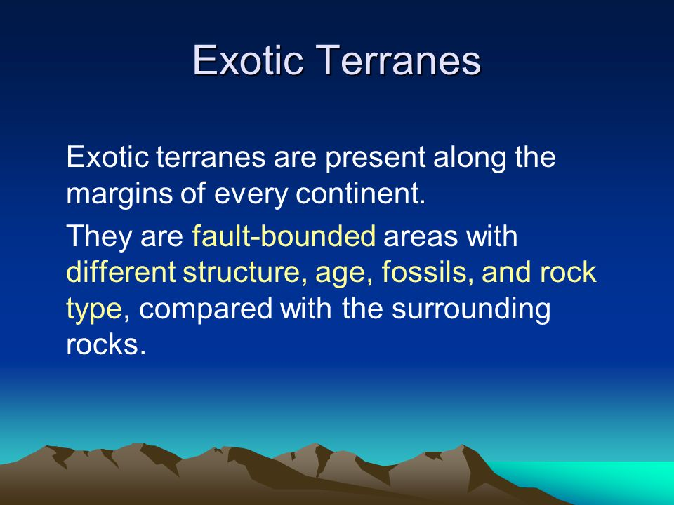 Exotic Terranes Exotic terranes are present along the margins of every continent.