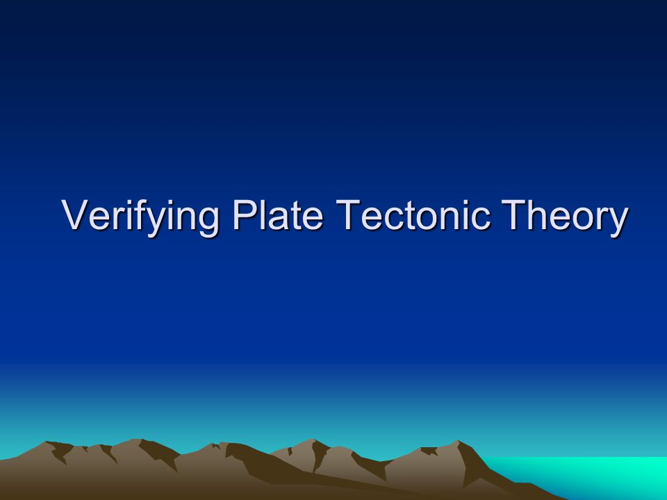 Verifying Plate Tectonic Theory