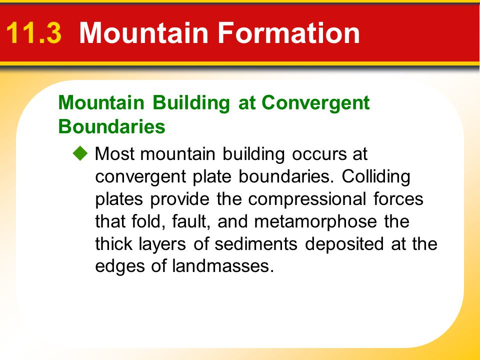 11.3 Mountain Formation Mountain Building at Convergent Boundaries