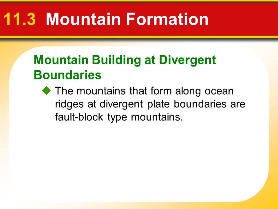 11.3 Mountain Formation Mountain Building at Divergent Boundaries
