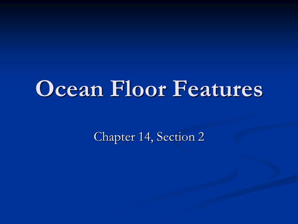 Ocean Floor Features Chapter 14, Section 2