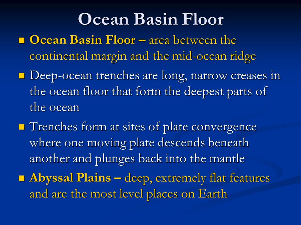 Ocean Basin Floor Ocean Basin Floor – area between the continental margin and the mid-ocean ridge.