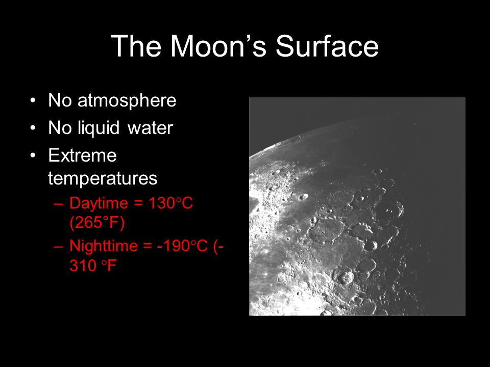 The Moon's Surface No atmosphere No liquid water Extreme temperatures
