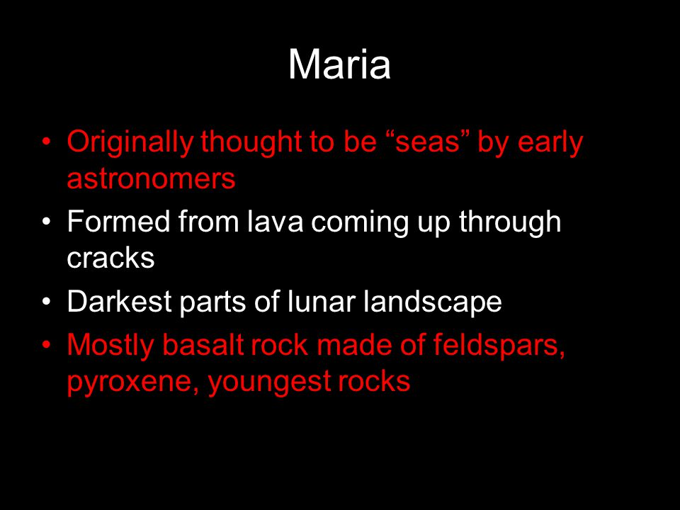 Maria Originally thought to be seas by early astronomers