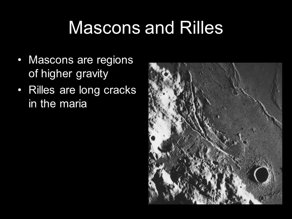 Mascons and Rilles Mascons are regions of higher gravity