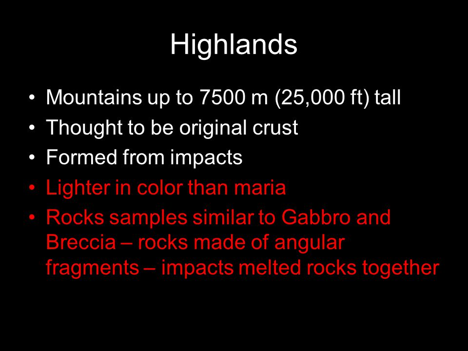 Highlands Mountains up to 7500 m (25,000 ft) tall