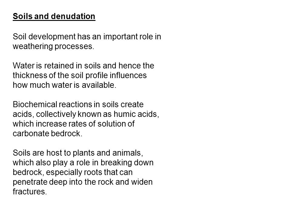 Soils and denudation Soil development has an important role in weathering processes.