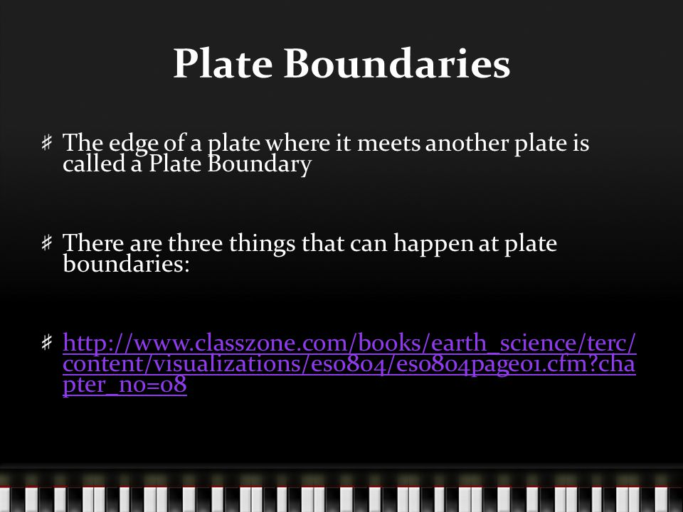 Plate Boundaries The edge of a plate where it meets another plate is called a Plate Boundary.