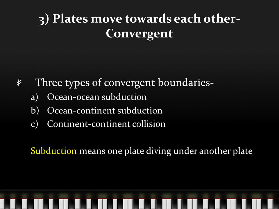 3) Plates move towards each other- Convergent