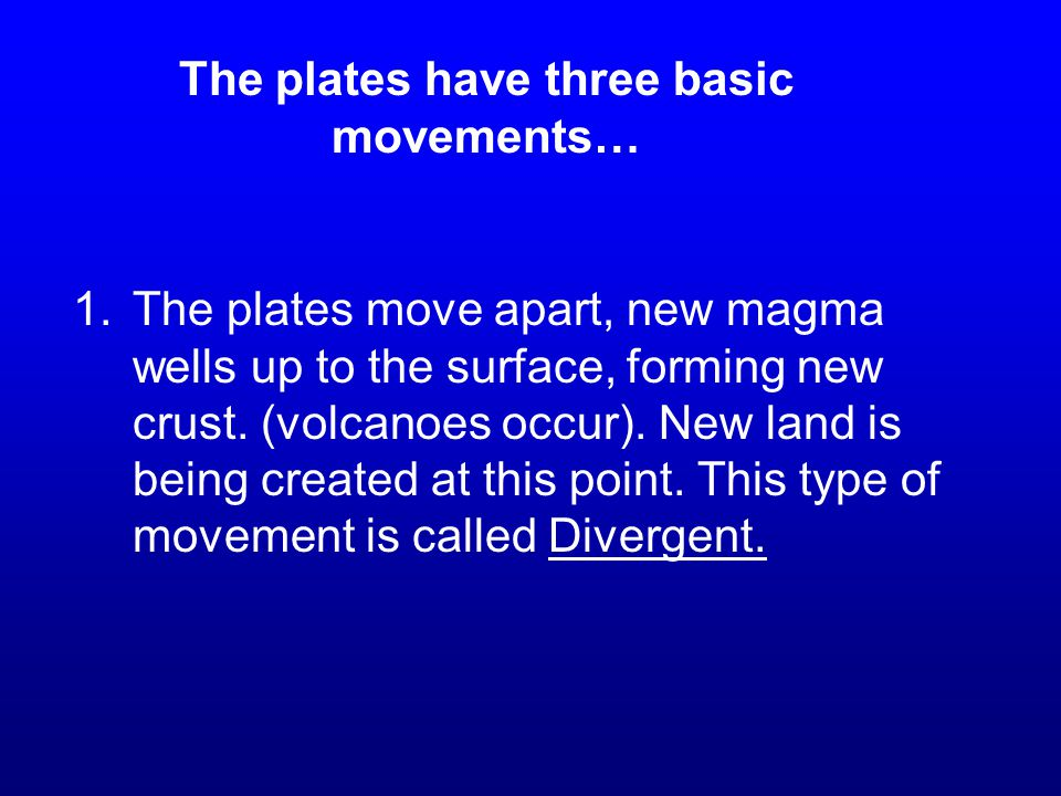 The plates have three basic movements…