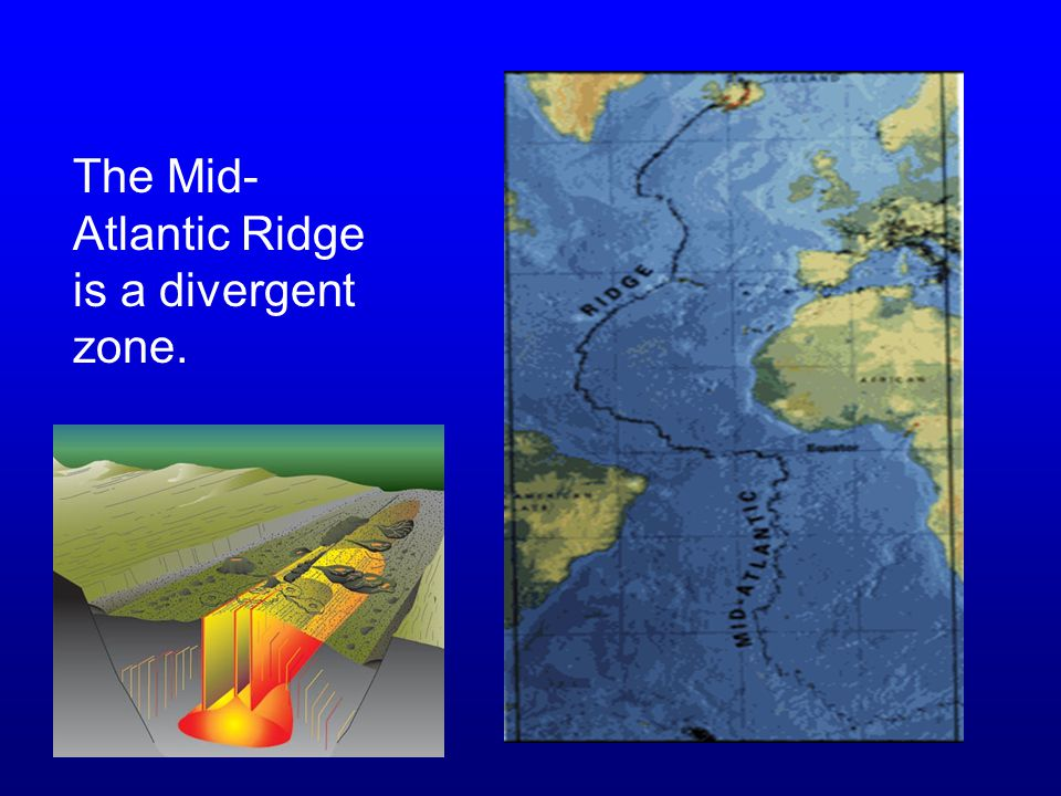 The Mid-Atlantic Ridge is a divergent zone.