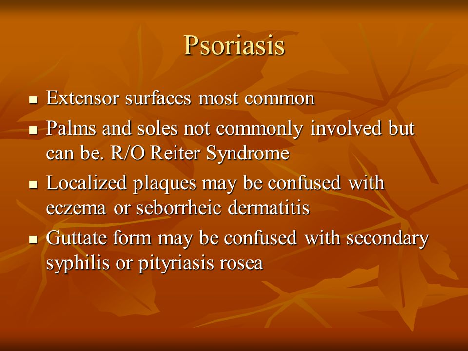 Psoriasis Extensor surfaces most common