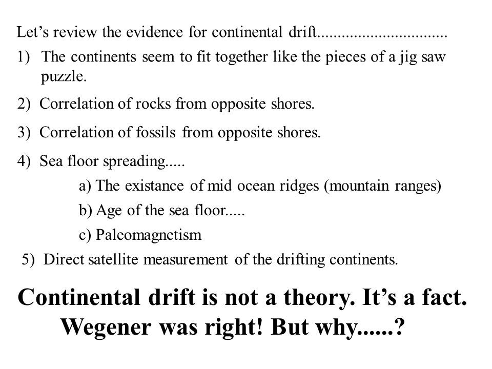 Continental drift is not a theory. It's a fact.