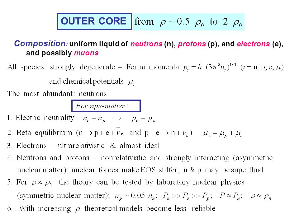 OUTER CORE Composition: uniform liquid of neutrons (n), protons (p), and electrons (e), and possibly muons.