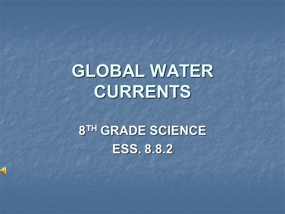 GLOBAL WATER CURRENTS 8TH GRADE SCIENCE ESS. 8.8.2