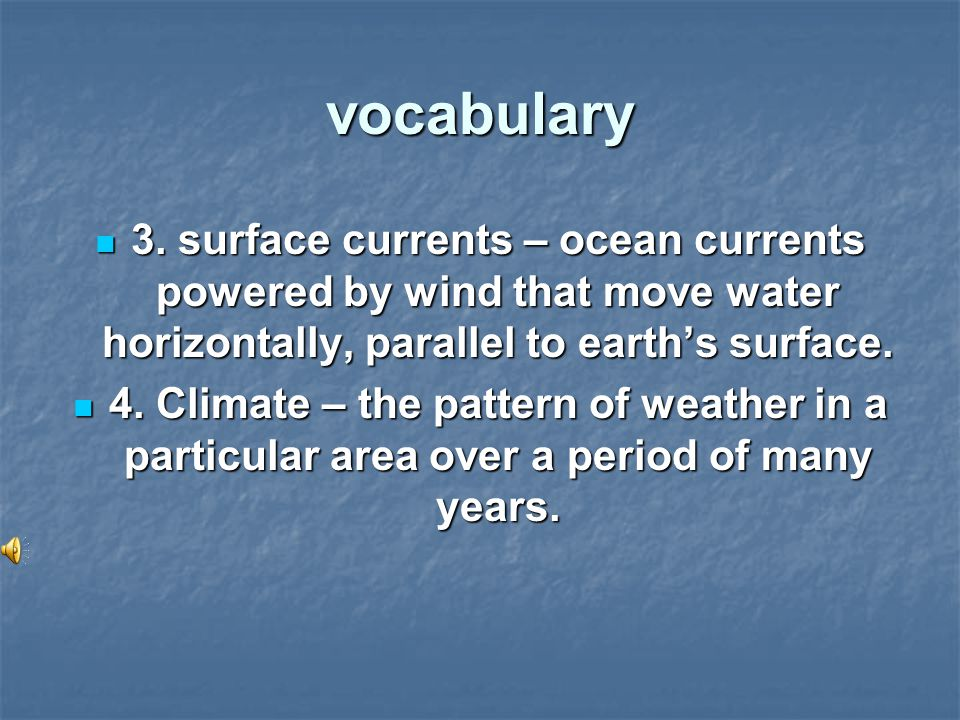 vocabulary 3. surface currents – ocean currents powered by wind that move water horizontally, parallel to earth's surface.