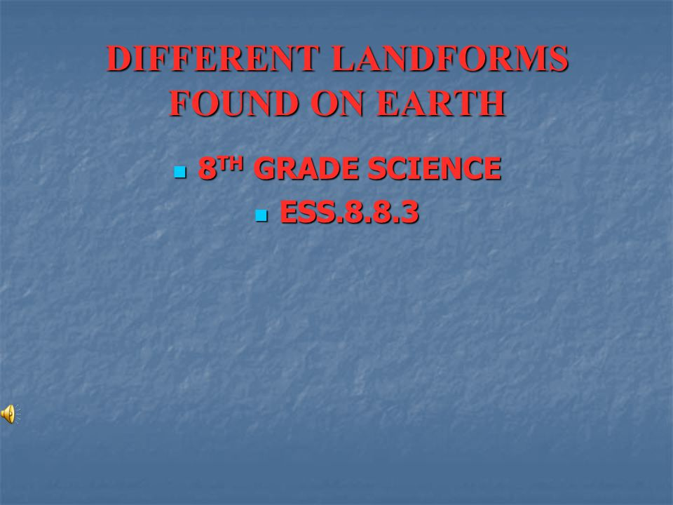 DIFFERENT LANDFORMS FOUND ON EARTH