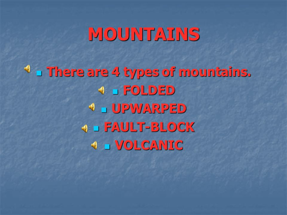 There are 4 types of mountains.