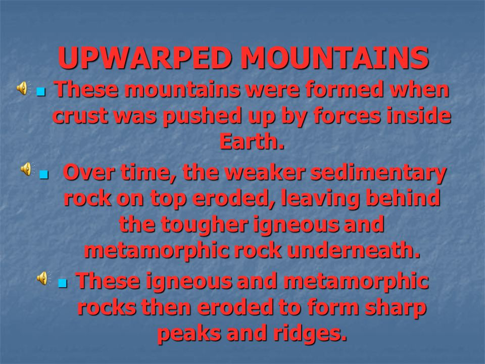 UPWARPED MOUNTAINS These mountains were formed when crust was pushed up by forces inside Earth.