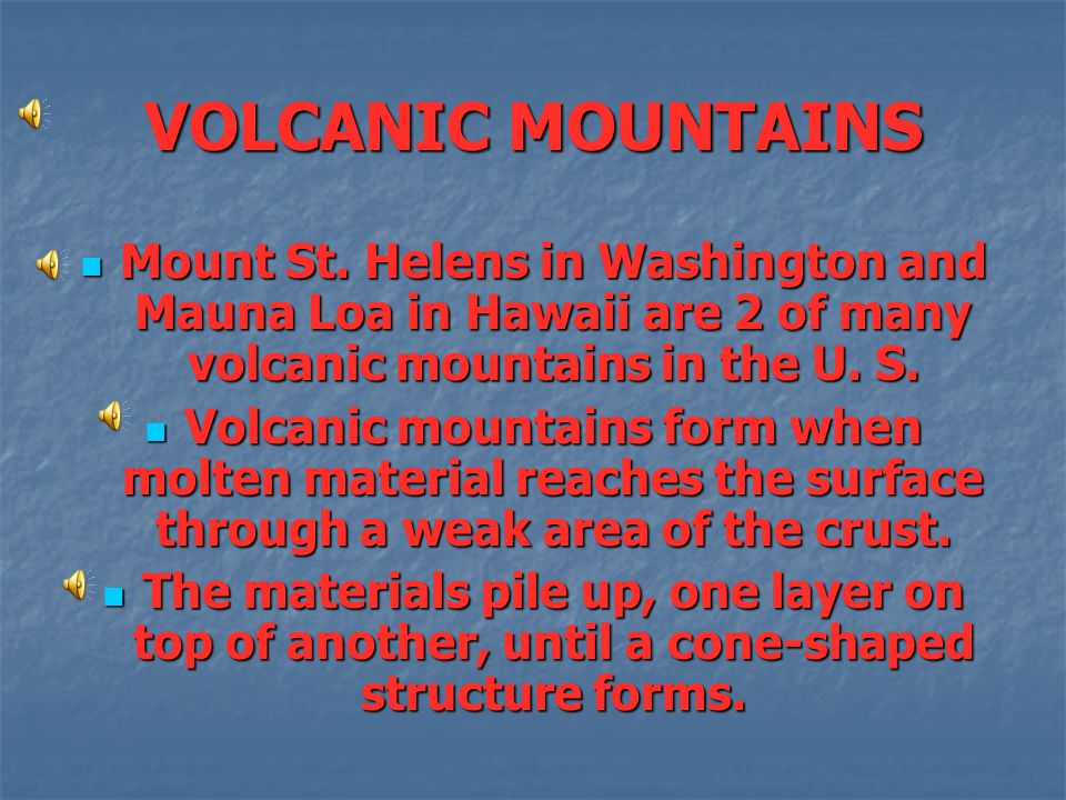 VOLCANIC MOUNTAINS Mount St. Helens in Washington and Mauna Loa in Hawaii are 2 of many volcanic mountains in the U. S.