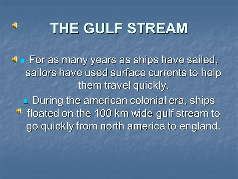 THE GULF STREAM For as many years as ships have sailed, sailors have used surface currents to help them travel quickly.