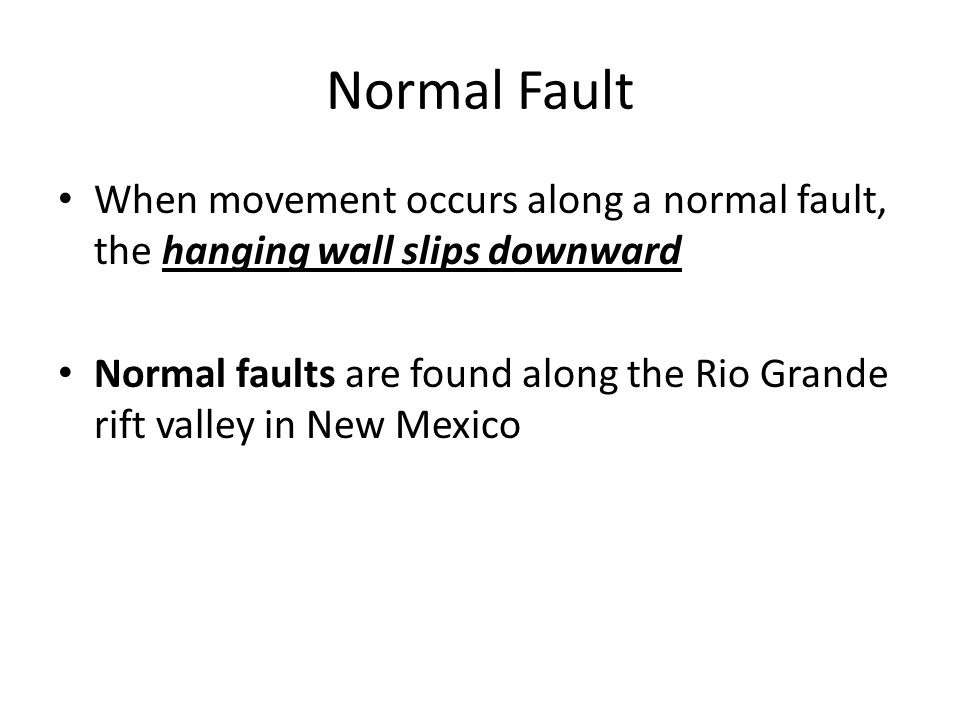 Normal Fault When movement occurs along a normal fault, the hanging wall slips downward.