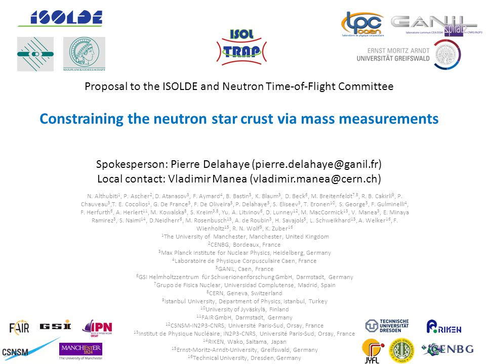 Proposal to the ISOLDE and Neutron Time-of-Flight Committee Constraining the neutron star crust via mass measurements Spokesperson: Pierre Delahaye (pierre.delahaye@ganil.fr) Local contact: Vladimir Manea (vladimir.manea@cern.ch)