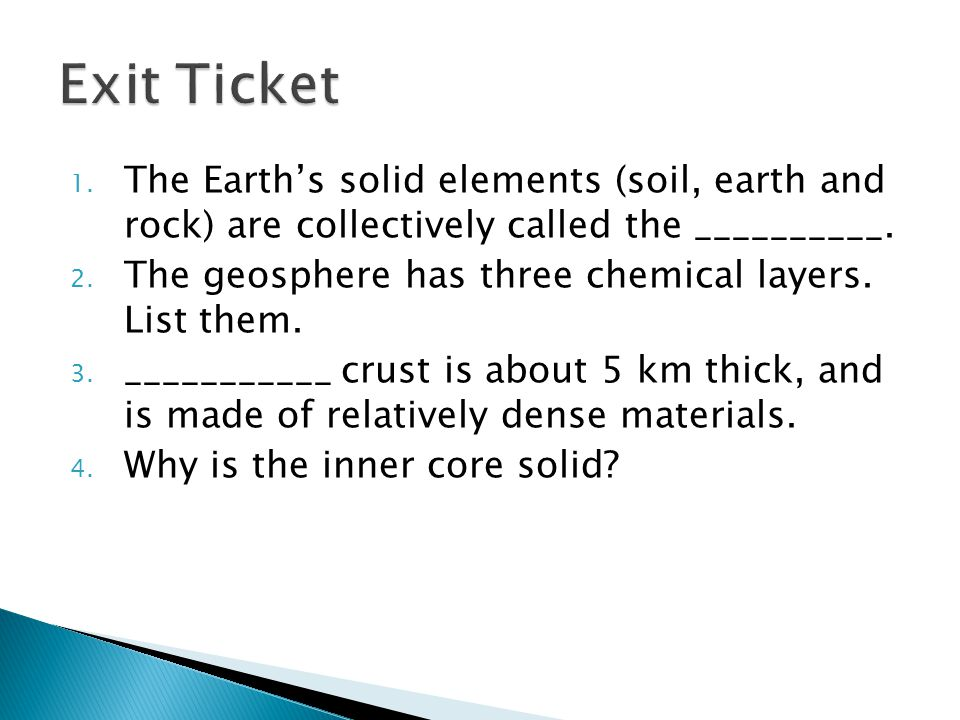 Exit Ticket The Earth's solid elements (soil, earth and rock) are collectively called the __________.