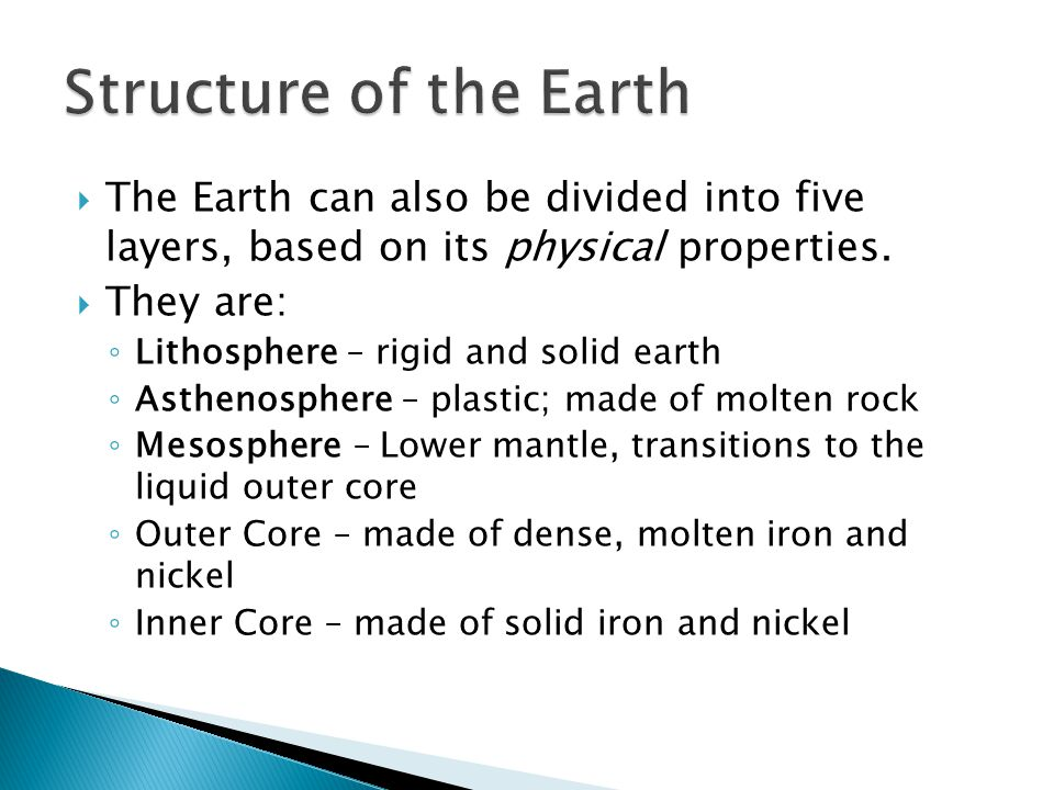 Structure of the Earth The Earth can also be divided into five layers, based on its physical properties.
