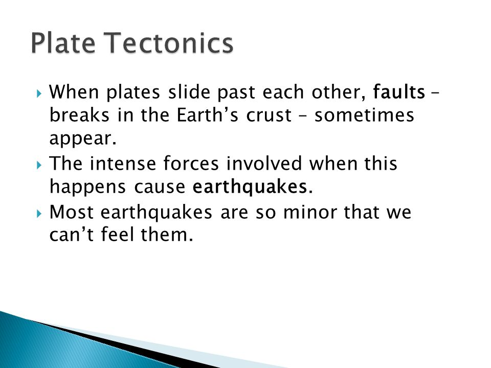 Plate Tectonics When plates slide past each other, faults – breaks in the Earth's crust – sometimes appear.