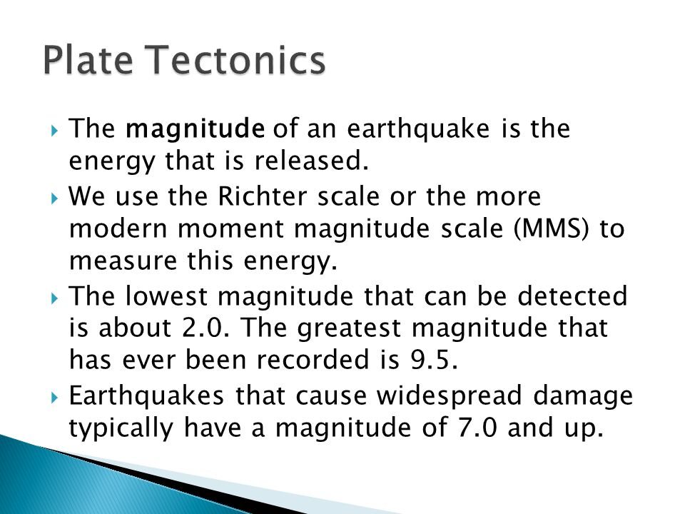 Plate Tectonics The magnitude of an earthquake is the energy that is released.